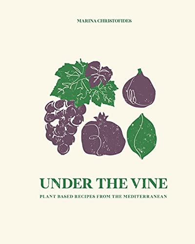 Under The Vine: Plant based recipes from the Mediterranean