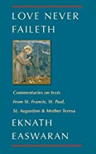 Love Never Faileth: Commentaries on texts from St. Francis, St. Paul, St. Augustine & Mother Teresa (Classics of Christian Inspiration)
