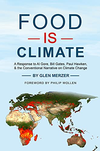 Food Is Climate: A Response to Al Gore, Bill Gates, Paul Hawken, and the Conventional Narrative on Climate Change (English Edition)