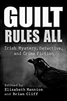 Guilt Rules All: Irish Mystery, Detective, and Crime Fiction (Irish Studies)