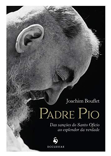 Padre Pio: das Sanções do Santo Ofício ao Esplendor da Verdade: das Sanções do Santo Ofício ao Esplendor da Verdade
