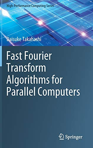 Fast Fourier Transform Algorithms for Parallel Computers (High-Performance Computing Series (2), Band 2)
