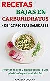 RECETAS BAJAS EN CARBOHIDRATOS: + de 127 Recetas Saludables, Fciles y Deliciosas