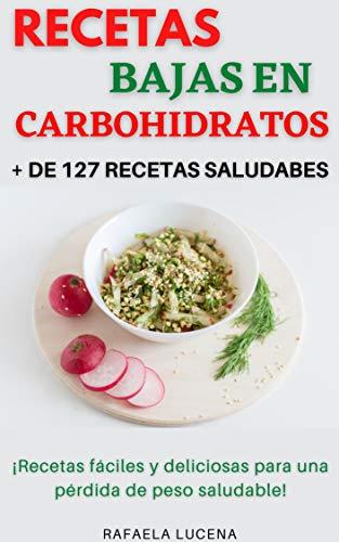 RECETAS BAJAS EN CARBOHIDRATOS: + de 127 Recetas Saludables, Fáciles y Deliciosas