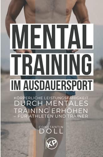 Mentaltraining im Ausdauersport: Körperliche Leistungsfähigkeit durch mentales Training erhöhen – für Athleten und Trainer