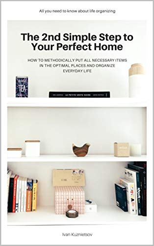 The 2nd Simple Step to Your Perfect Home: How to Methodically Put...