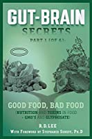 Gut-Brain Secrets, Part 1: Good Food, Bad Food (2nd Ed.): (Nutrition and Toxins in Food + GMO's and Glyphosate)