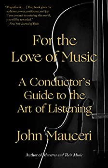 For the Love of Music: A Conductor's Guide to the Art of Listening by [John Mauceri]