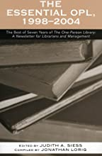 The Essential Opl, 1998-2004: The Best of Seven Years of the One-Person Library: A Newsletter for Librarians and Management