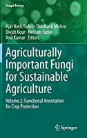 Agriculturally Important Fungi for Sustainable Agriculture: Volume 2: Functional Annotation for Crop Protection (Fungal Biology)