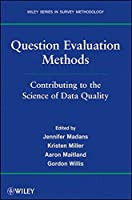 Question Evaluation Methods: Contributing to the Science of Data Quality by Jennifer Madans Kristen Miller Aaron Maitland Gordon Willis(2011-08-02)