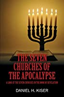 The Seven Churches of the Apocalypse: A Look at the Seven Churches in the Book of Revelation