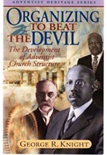 Organizing to beat the devil: The development of Adventist church structure (Adventist heritage series)