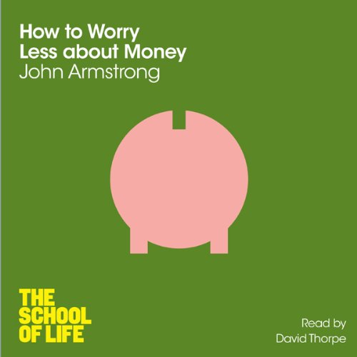 How to Worry Less about Money     The School of Life              By:                                                                                                                                 John Armstrong                               Narrated by:                                                                                                                                 David Thorpe                      Length: 3 hrs and 14 mins     51 ratings     Overall 4.5