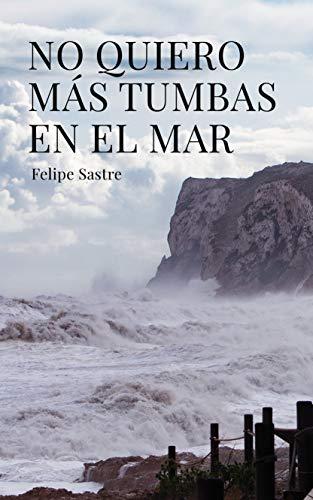 No quiero más tumbas en el mar de Felipe Sastre