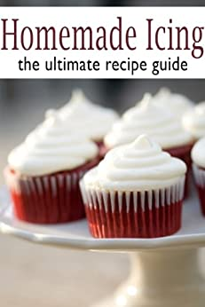 Homemade Icing :The Ultimate Recipe Guide by [Danielle Caples, Encore Books]