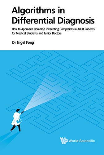 Algorithms in Differential Diagnosis:How to Approach Common Presenting Complaints in Adult Patients, for Medical Students and Junior Doctors (English Edition)