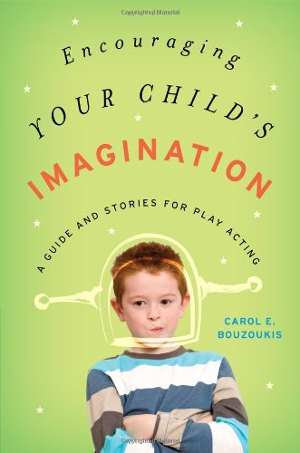 Bouzoukis, C: Encouraging Your Child's Imagination: A Guide and Stories for Play Acting (Rowman Littlefield)