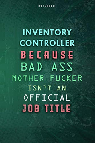 Inventory Controller Because Bad Ass Mother F*cker Isn't An Official Job Title Lined Notebook Journal Gift: To Do List, Planner, Paycheck Budget, 6x9 inch, Gym, Over 100 Pages, Daily Journal, Weekly