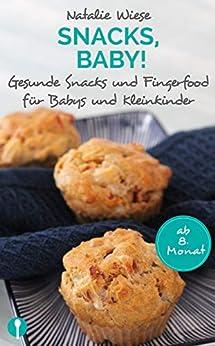 Snacks, Baby! Gesunde Snacks und Fingerfood für Babys und Kleinkinder. von [Natalie Wiese]