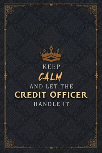 Credit Officer Notebook Planner - Keep Calm And Let The Credit Officer Handle It Job Title Working...