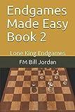 Endgames Made Easy Book 2: Lone King Endgames-Jordan, Fm Bill