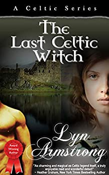 [Lyn Armstrong]のThe Last Celtic Witch (Celtic Series Book 1) (English Edition)