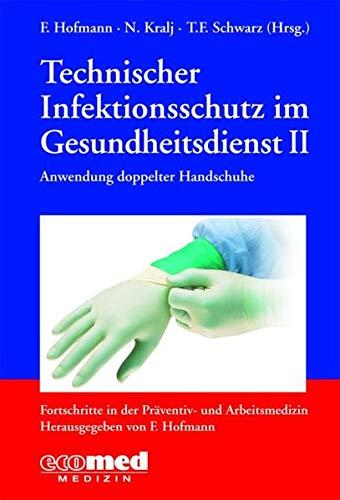 Technischer Infektionsschutz im Gesundheitsdienst II Anwendung doppelter Handschuhe (Fortschritte in der Präventiv- und Arbeitsmedizin)