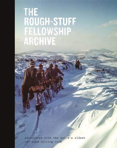 Leonard, M: Rough-Stuff Fellowship Archive: Adventures with the world's oldest off-road cycling club