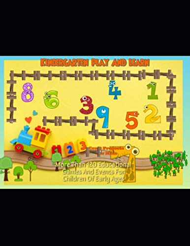 Kindergarten Play And Learn: More Than 120 Educational Games And Events For Children Of Early Ages