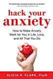 Image of Hack Your Anxiety: How to Make Anxiety Work for You in Life, Love, and All That You Do