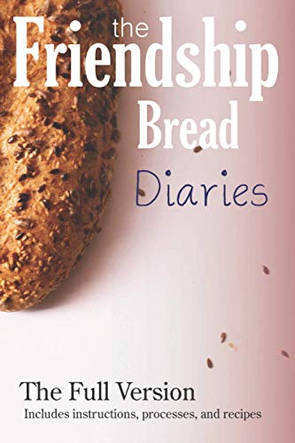 The Friendship Bread Diaries: The Full Version (includes instructions and recipes)