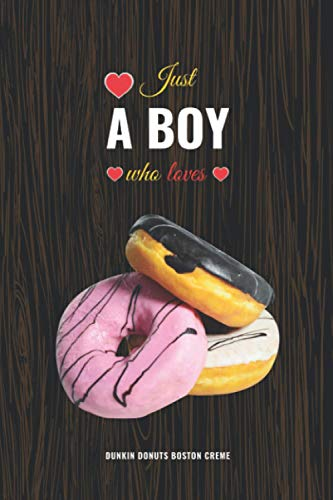 Just A Boy Who Loves Dunkin Donuts Boston Creme: Daily Notes - Blank Lined Journal / Notebook
