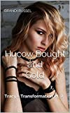 Hucow Bought and Sold: Tracy's Transformation Pt. 2