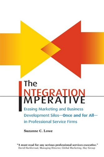 The Integration Imperative: Erasing Marketing and Business Development Silos -- Once and for All -- In Professional Service Firms