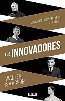 Los innovadores: Los genios que inventaron el futuro de [Walter Isaacson]