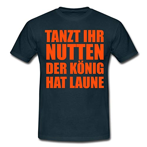 Tanzt Ihr Nutten der König hat Laune Männer T-Shirt, L, Navy