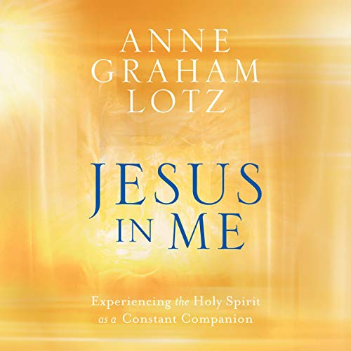 Jesus in Me Audiobook By Anne Graham Lotz cover art