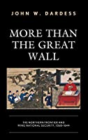 More Than the Great Wall: The Northern Frontier and Ming National Security, 1368-1644