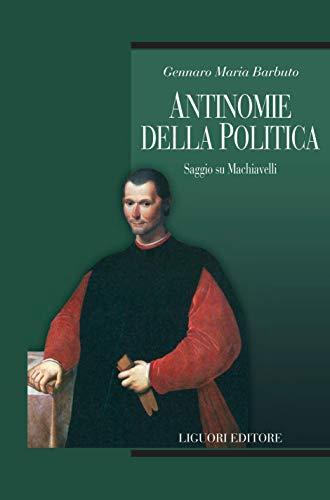 Antinomie della politica: Saggio su Machiavelli (Teorie e oggetti della filosofia Vol. 63)