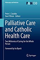Palliative Care and Catholic Health Care: Two Millennia of Caring for the Whole Person (Philosophy and Medicine (130))