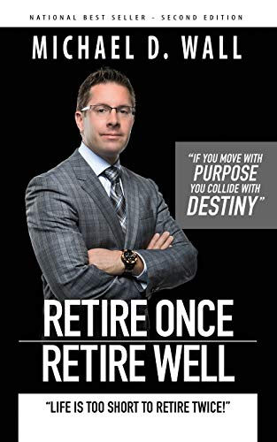Retire Once Retire Well Lifes Too Short To Retire Twice