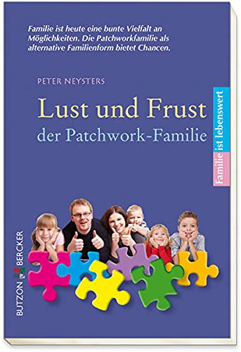Lust und Frust der Patchwork-Familie (Familie ist lebenswert)