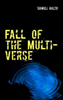 Fall of the Multiverse by [Samuli Aalto]