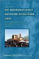 Die Mehrdeutigkeit geteilter religioeser Orte: Eine ethnographische Fallstudie zum Kloster Sveti Naum in Ohrid (Mazedonien)