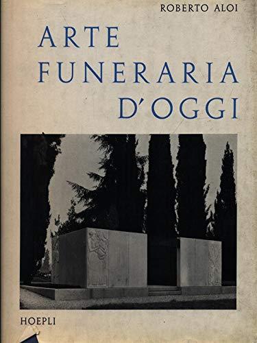 ARTE FUNERARIA D'OGGI. Architettura monumentale, crematori, cimiteri, edicole.