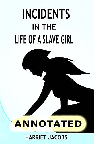 Incidents in the Life of a Slave Girl, Written by Herself (Annotated) (English Edition)