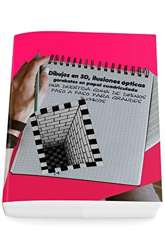 Dibujos en 3D, ilusiones ópticas y garabatos en papel cuadriculado: Una divertida guía de dibujos paso a paso para grandes y chicos