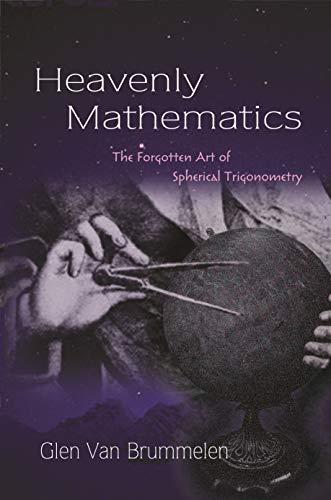 Heavenly Mathematics: The Forgotten Art of Spherical Trigonometry (English Edition)
