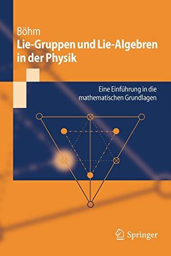 Lie-Gruppen und Lie-Algebren in der Physik: Eine Einführung in die mathematischen Grundlagen (Springer-Lehrbuch)